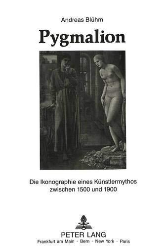 Pygmalion: Die Ikonographie Eines Kuenstlermythos Zwischen 1500: Andreas Bluhm