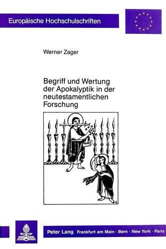 Begriff und Wertung der Apokalyptik in der neutestamentlichen Forschung: Werner Zager