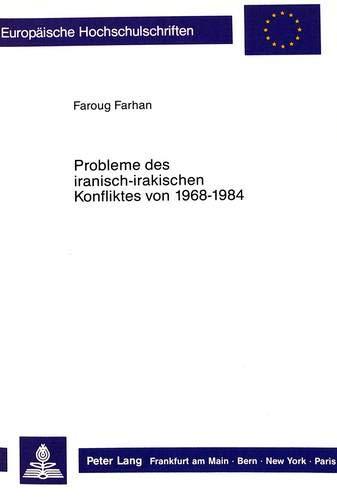 Probleme des iranisch-irakischen Konfliktes von 1968 - 1984 Eine Analyse aus irakischer Sicht: ...