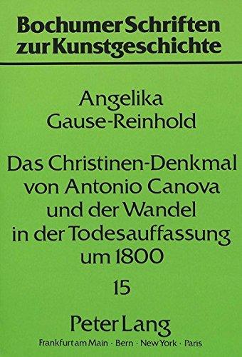 Das Christinen-Denkmal Von Antonio Canova Und Der Wandel in Der Todesauffassung Um 1800 (Bochumer ...