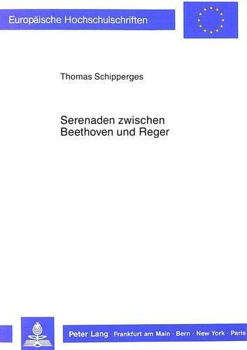 Serenaden zwischen Beethoven und Reger: Beiträge zur Geschichte der Gattung (Europäische ...