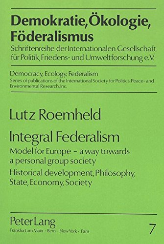 Integral Federalism Model for Europe - a way towards a personal group society Historical ...