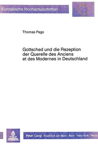 Gottsched und die Rezeption der Querelle des Anciens et des Modernes in Deutschland: Thomas Pago