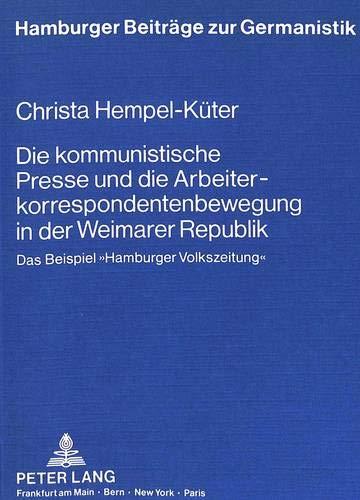 Die Kommunistische Presse Und Die Arbeiterkorrespondentenbewegung in Der Weimarer Republik: Das ...