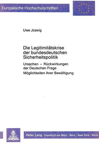Die Legitimitaetskrise Der Bundesdeutschen Sicherheitspolitik: Ursachen - Rueckwirkungen Der ...