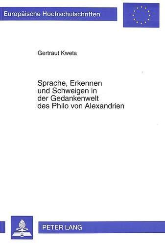 Sprache, Erkennen und Schweigen in der Gedankenwelt des Philo von Alexandrien (Europäische ...