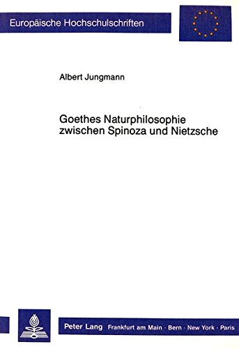 9783631418765: Goethes Naturphilosophie zwischen Spinoza und Nietzsche: Studien zur Entwicklung von Goethes Naturphilosophie bis zur Aufnahme von Kants «Kritik der ... Hochschulschriften. Reihe XX, Philosophie)