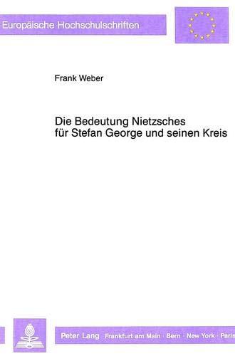 Die Bedeutung Nietzsches für Stefan George und seinen Kreis: Frank Weber