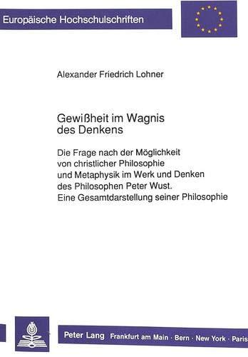 Gewissheit Im Wagnis Des Denkens: Die Frage Nach Der Moeglichkeit Von Christlicher Philosophie Und ...