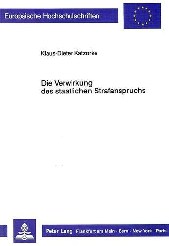 Die Verwirkung des staatlichen Strafanspruchs: Klaus-Dieter Katzorke