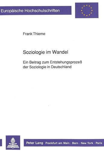 Soziologie im Wandel Ein Beitrag zum Entstehungsprozeß der Soziologie in Deutschland: Thieme,...