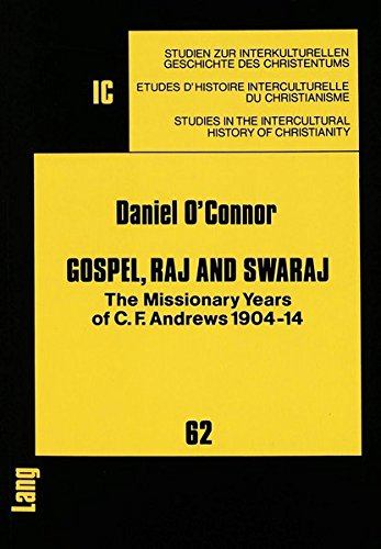 Gospel, Raj and Swaraj: The Missionary Years of C.F. Andrews 1904-14: Daniel O'Connor; Foreword By ...