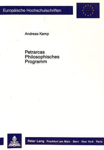 Petrarcas Philosophisches Programm.: Kamp, Andreas: