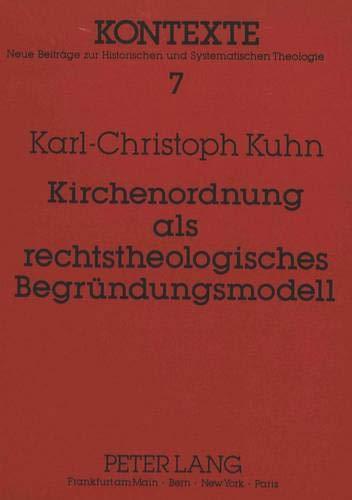 Kirchenordnung als rechtstheologisches Begründungsmodell Konturen eines neuen Begriffs und ...