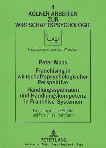 Franchising in wirtschaftspsychologischer Perspektive.  Handlungsspielraum und Handlungskompetenz in Franchise-Systemen: Eine empirische Studie bei ... zur Wirtschaftspsychologie) (German Edition) (3631421966) by Maas, Peter