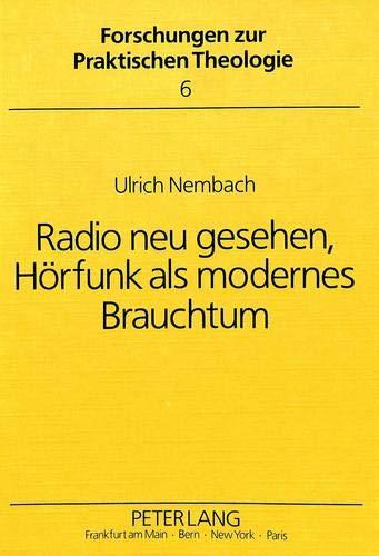 Radio neu gesehen, Hörfunk als modernes Brauchtum.: Nembach, Ulrich:
