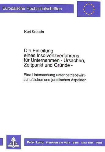 Die Einleitung eines Insolvenzverfahrens für Unternehmen. - Ursachen, Zeitpunkt und Grü...