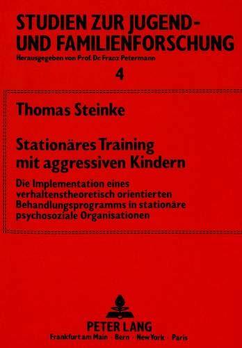 Stationaeres Training Mit Aggressiven Kindern: Die Implementation Eines Verhaltenstheoretisch ...