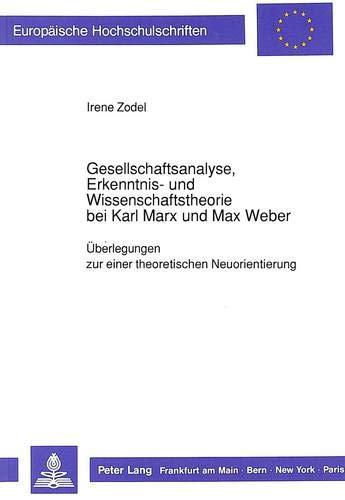 9783631422663: Gesellschaftsanalyse, Erkenntnis- Und Wissenschaftstheorie Bei Karl Marx Und Max Weber: Ueberlegungen Zu Einer Theoretischen Neuorientierung ... / European University Studie)