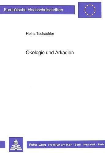 9783631422823: Ökologie und Arkadien: Natur und nordamerikanische Kulturen der siebziger Jahre (Europäische Hochschulschriften / European University Studies / ... Universitaires Européennes) (German Edition)