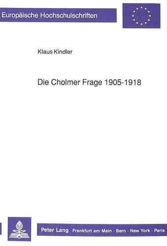 Die Cholmer Frage 1905-1918.: Kindler, Klaus: