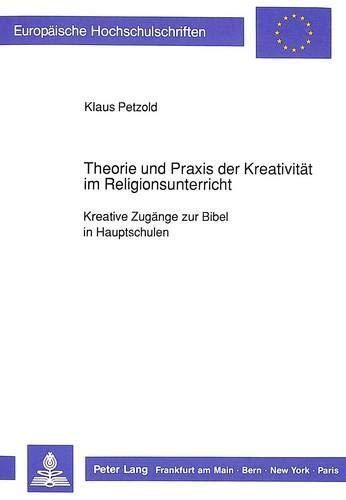 9783631423745: Theorie und Praxis der Kreativität im Religionsunterricht: Kreative Zugänge zur Bibel in Hauptschulen (Europäische Hochschulschriften / European ... Universitaires Européennes) (German Edition)