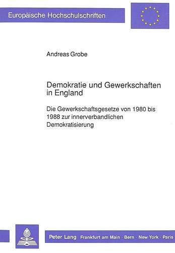 Demokratie und Gewerkschaften in England Die Gewerkschaftsgesetze von 1980 bis 1988 zur ...