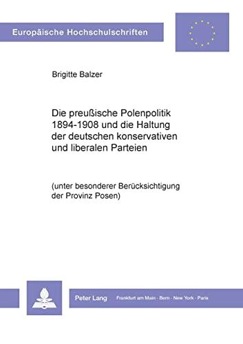 Die preußische Polenpolitik 1894-1908 und die Haltung der deutschen konservativen und ...