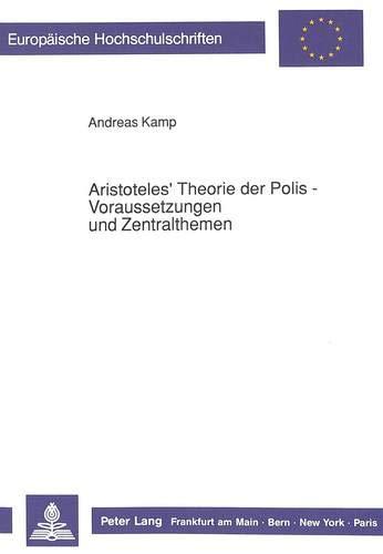 9783631425169: Aristoteles' Theorie der Polis - Voraussetzungen und Zentralthemen: 310 (Europaeische Hochschulschriften / European University Studie)