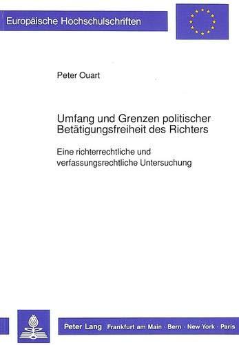 Umfang Und Grenzen Politischer Betaetigungsfreiheit Des Richters: Eine Richterrechtliche Und ...