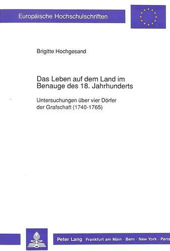 Das Leben auf dem Land im Benauge des 18. Jahrhunderts Untersuchungen über vier Dörfer ...