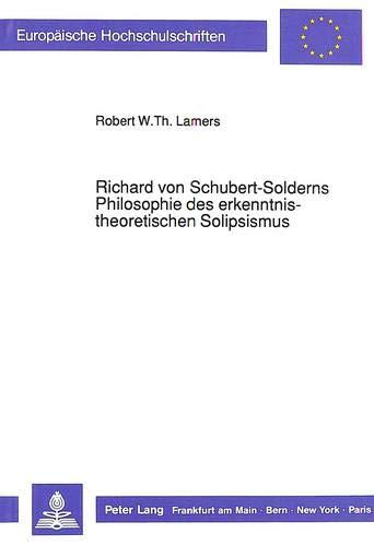 Richard Von Schubert-Solderns Philosophie Des Erkenntnistheoretischen Solipsismus (Paperback): ...