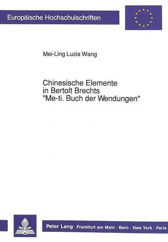 Chinesische Elemente in Bertolt Brechts 'Me-ti. Buch der Wendungen': Mei-Ling Luzia Wang