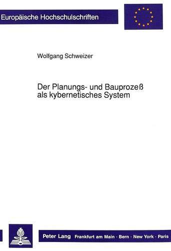 Der Planungs- und Bauprozeß als kybernetisches System: Wolfgang Schweizer