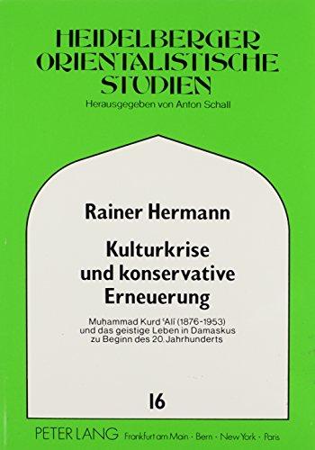 Kulturkrise und konservative Erneuerung: Muhammad Kurd Alï (1876-1953) und das geistige Leben ...