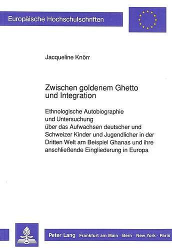 Zwischen goldenem Ghetto und Integration: Ethnologische Autobiographie: Knörr, Jacqueline