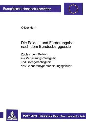 Die Feldes- und Förderabgabe nach dem Bundesberggesetz Zugleich ein Beitrag zur Verfassungsm&...