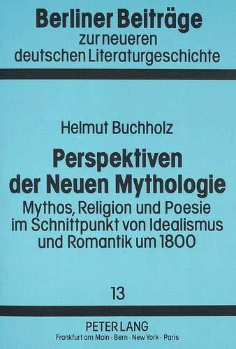 Perspektiven der Neuen Mythologie Mythos, Religion und Poesie im Schnittpunkt von Idealismus und ...