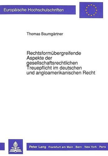 Rechtsformübergreifende Aspekte der gesellschaftsrechtlichen Treuepflicht im deutschen und ...