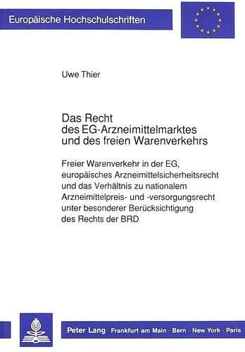 9783631427477: Das Recht des EG-Arzneimittelmarktes und des freien Warenverkehrs: Freier Warenverkehr in der EG, europäisches Arzneimittelsicherheitsrecht und das ... Universitaires Européennes) (German Edition)