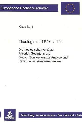 Theologie und Säkularität Die theologischen Ansätze Friedrich Gogartens und Dietrich...