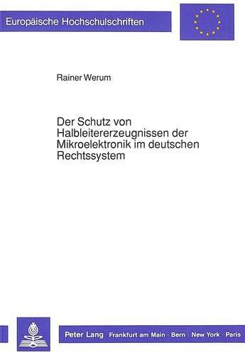 Der Schutz von Halbleitererzeugnissen der Mikroelektronik im deutschen Rechtssystem: Rainer Werum