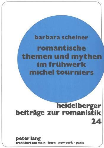 Romantische Themen und Mythen im Frühwerk Michel Tourniers: Scheiner, Barbara