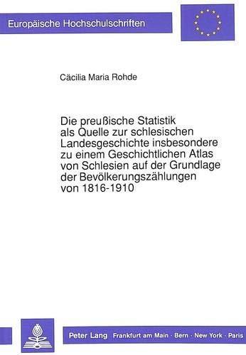 Die preußische Statistik als Quelle zur schlesischen Landesgeschichte insbesondere zu einem ...