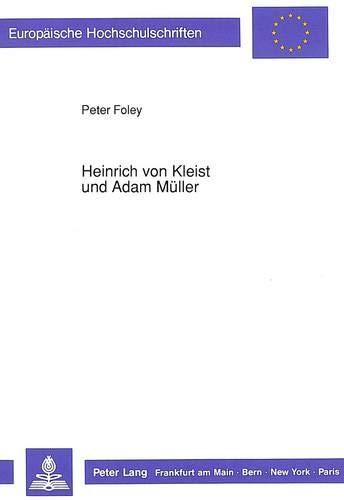 9783631429457: Heinrich von Kleist und Adam Müller: Untersuchung zur Aufnahme idealistischen Ideenguts durch Heinrich von Kleist (Europäische Hochschulschriften. Reihe I, Deutsche Sprache und Literatur)