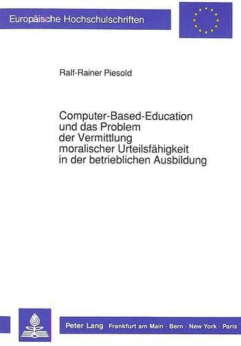 Computer-Based-Education und das Problem der Vermittlung moralischer Urteilsfähigkeit in der ...