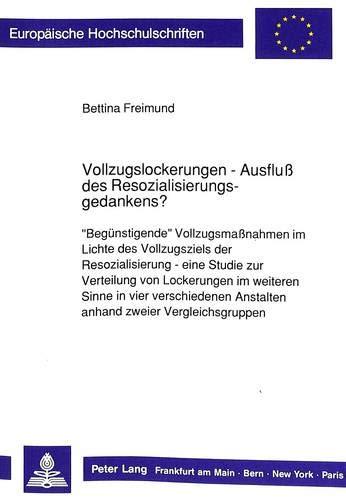 Vollzugslockerungen - Ausfluß des Resozialisierungsgedankens?: Bettina Freimund