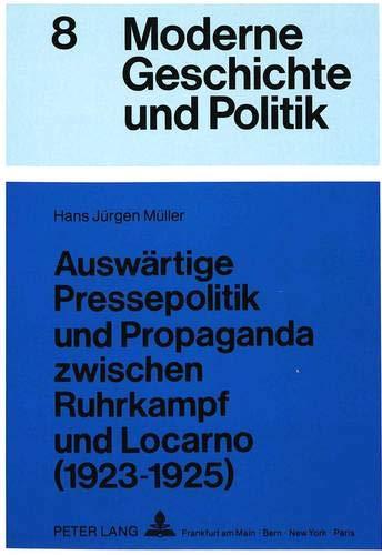 Auswärtige Pressepolitik und Propaganda zwischen Ruhrkampf und Locarno (1923-1925): ...