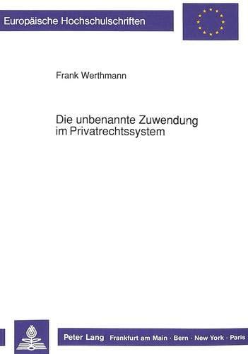 Die unbenannte Zuwendung im Privatrechtssystem: Werthmann, Frank