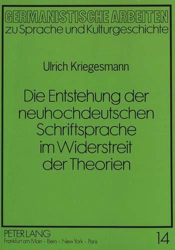 Die Entstehung der neuhochdeutschen Schriftsprache im Widerstreit der Theorien: Kriegesmann, Ulrich